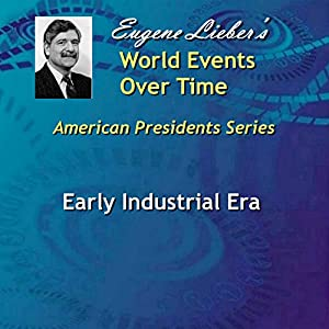 Early Industrial Era (American Presidents: World Events Over Time Collection) Audiobook