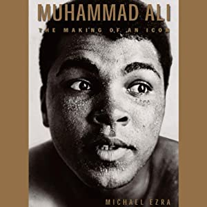 Muhammad Ali: The Making of an Icon | [Michael Ezra]