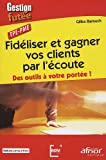 img - for Fideliser et gagner vos clients par l'ecoute (French Edition) book / textbook / text book