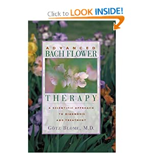 Advanced Bach Flower Therapy: A Scientific Approach to Diagnosis and Treatment Gotz Blome