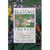 Advanced Bach Flower Therapy: A Scientific Approach to Diagnosis and Treatment ~ G�tz Blome