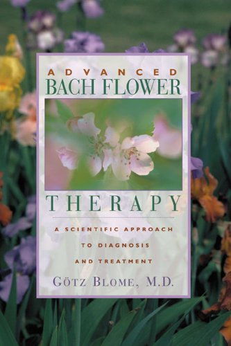 Advanced Bach Flower Therapy A Scientific Approach to Diagnosis and Treatment089281831X