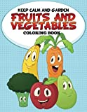 Keep Calm and Garden: Fruits and Vegetables Coloring Book