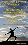 7 Awareness-provoking Experiences to Quiet your Mind, Deepen your Attention and Develop your Inner Connection