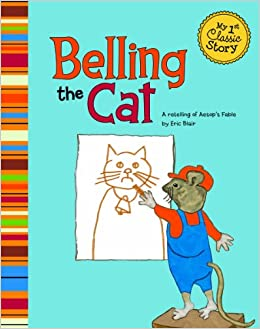 Belling the cat a retelling of aesop s fable my first classic story