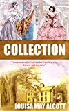 Louisa May Alcott Collection - More than 60 Works: Little Women, Good Wives, Little Men, Jo's Boys, Mysterious Key, Moods, Eight Cousins, Rose in Bloom, Biography and More(illustrated)