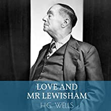 Love and Mr. Lewisham Audiobook by Herbert George Wells Narrated by Anthony Ogus
