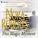This Magic Moment (       UNABRIDGED) by Nora Roberts Narrated by Ashley Adlon