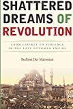 img - for Shattered Dreams of Revolution: From Liberty to Violence in the Late Ottoman Empire book / textbook / text book