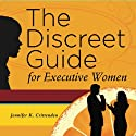 The Discreet Guide for Executive Women: How to Work Well with Men (and Other Difficulties) (       UNABRIDGED) by Jennifer K. Crittenden Narrated by Jennifer K. Crittenden