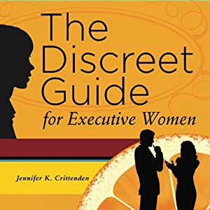The Discreet Guide for Executive Women: How to Work Well with Men (and Other Difficulties) | [Jennifer K. Crittenden]