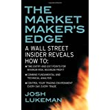 The Market Maker's Edge:  A Wall Street Insider Reveals How to:  Time Entry and Exit Points for Minimum Risk, Maximum Profit; Combine Fundamental and ... Trading Tactics from a Wall Street Insiderby Josh Lukeman