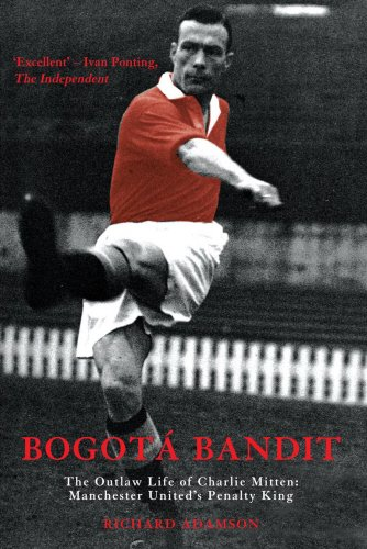 Bogotá Bandit: The Outlaw Life of Charlie Mitten: Manchester United's Penalty King (Mainstream Sport)
