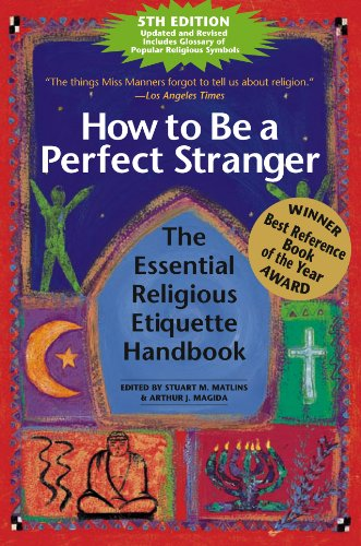How to Be a Perfect Stranger: The Essential Religious Etiquette Handbook, Fifth Edition, Stuart M. Matlins, Arthur Magida