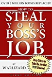 img - for How to Steal Your Boss's Job: Corporate Secrets & Dirty Tricks to Get the Job YOU Deserve! book / textbook / text book