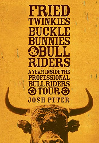 fried-twinkies-buckle-bunnies-bull-riders-a-year-inside-the-professional-bull-riders-tour