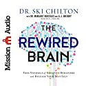 The ReWired Brain: Free Yourself of Negative Behaviors and Release Your Best Self Audiobook by Ski Chilton, Margaret Rukstalis, A. J. Gregory Narrated by P. J. Ochlan