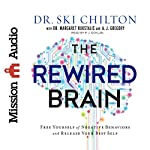 The ReWired Brain: Free Yourself of Negative Behaviors and Release Your Best Self | Ski Chilton,Margaret Rukstalis,A. J. Gregory