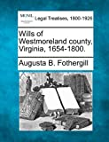 Wills of Westmoreland county, Virginia, 1654-1800.