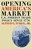 img - for Opening America's Market: U.S. Foreign Trade Policy Since 1776 (Business, Society & the State) book / textbook / text book