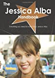 The Jessica Alba Handbook - Everything you need to know about Jessica Alba