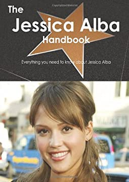 The Jessica Alba Handbook: Everything You Need to Know About Jessica Alba