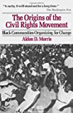 The Origins of the Civil Rights Movement: Black Communities Organizing for Change