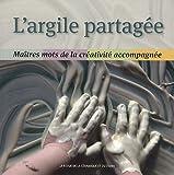 echange, troc Daniel de Montmollin - L'argile partagée : Maîtres mots de la créativité accompagnée