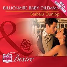 Billionaire Baby Dilemma | Livre audio Auteur(s) : Barbara Dunlop Narrateur(s) : Sabina Fox