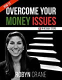 How To Overcome Your Money Issues in 10 Easy Steps