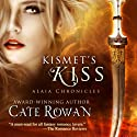 Kismet's Kiss: A Fantasy Romance: Alaia Chronicles Audiobook by Cate Rowan Narrated by Marie Hélène
