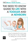 img - for The Need to Know Guide to Life With a Toddler and a Newborn: How to Prepare For and Cope With The Day to Day Challenge of Raising Two Young Children (Central YMCA Mums' Health Guides) book / textbook / text book