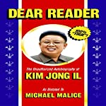 Dear Reader: The Unauthorized Autobiography of Kim Jong Il | Michael Malice