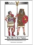 Das Heer des Varus: Römische Truppen in Germanien 9 n. Chr. Teil 1: Legionen und Hilfstruppen, Bekleidung, Trachtzubehör, Schutzwaffen