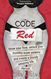img - for Code Red: Know Your Flow, Unlock Your Super Powers and Create a Bloody Amazing Life. Period. book / textbook / text book