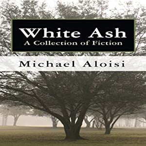 White Ash: A Collection of Fiction | [Michael Aloisi]