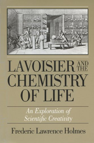 Lavoisier & the Chemistry of Life: An Exploration of Scientific Creativity (History of Science and Medicine)