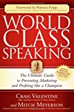 img - for World Class Speaking: The Ultimate Guide to Presenting, Marketing and Profiting Like a Champion book / textbook / text book