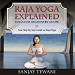 Raja Yoga Explained: Yoga for Beginners Guide | Sanjay Tewani