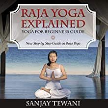 Raja Yoga Explained: Yoga for Beginners Guide (       UNABRIDGED) by Sanjay Tewani Narrated by Lyssa Graham