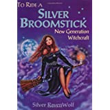 To Ride A Silver Broomstick: New Generation Witchcraft ~ Silver Ravenwolf