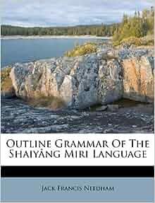 Outline Grammar Of The Shaiy 226 Ng Miri Language Jack Francis Needham 9781173610951 Amazon Com