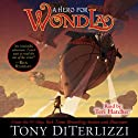 A Hero for WondLa (       UNABRIDGED) by Tony DiTerlizzi Narrated by Teri Hatcher