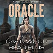 Oracle: Jade Ihara Adventures Book 1 | David Wood, Sean Ellis