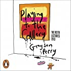 Playing to the Gallery: Helping Contemporary Art in Its Struggle to Be Understood Vortrag von Grayson Perry Gesprochen von: Grayson Perry