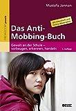 Das Anti-Mobbing-Buch: Gewalt an der Schule - vorbeugen