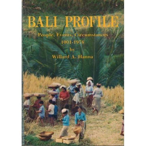 Bali Profile: People, Events, Circumstances 1001-1976 Willard Anderson Hanna