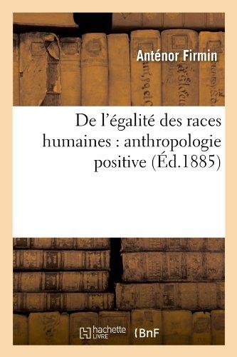 de L'Egalite Des Races Humaines: Anthropologie Positive (Ed.1885) (French Edition)