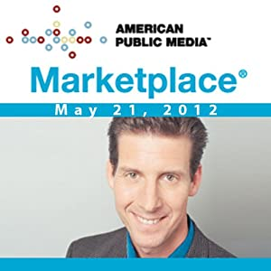 Marketplace, May 21, 2012 | [Kai Ryssdal]