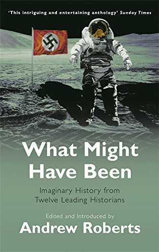 What Might Have Been: Imaginary History from Twelve Leading Historians (Phoenix Paperback Series)